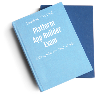 A Comprehensive Study Guide on Salesforce Certified Platform App Builder Exam